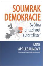 Applebaum, Anne. Soumrak demokracie : svůdná přitažlivost autoritářství