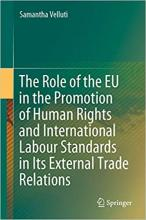 Velluti, Samantha. The Role of the EU in the Promotion of Human Rights and International Labour Standards in Its External Trade Relations