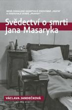 """Jandečková, Václava. Svědectví o smrti Jana Masaryka : nová odhalení odkrývají pochybná """"fakta"""" a odsouvají staré """"pravdy"""""""