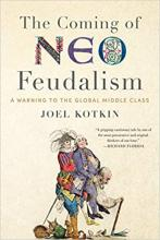Kotkin, Joel. The coming of neo feudalism : a warning to the global middle class