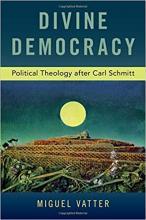 Vatter, Miguel E. Divine democracy : political theology after Carl Schmitt