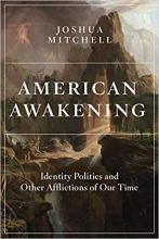 Mitchell, Joshua. American awakening : identity politics and other afflictions of our time