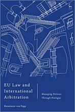 Papp, Konstanze von. EU law and international arbitration : managing distrust through dialogue
